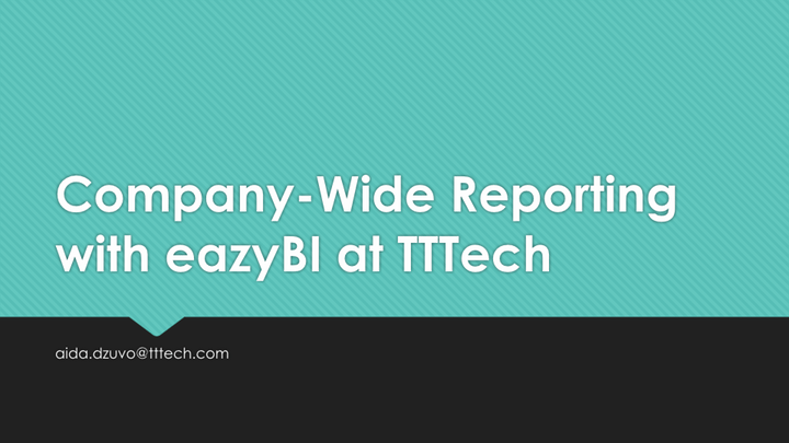 2-Company-Wide-Reporting-With-eazyBI-by-Aida-Dzuvo-TTTech-Computertechnik-AG