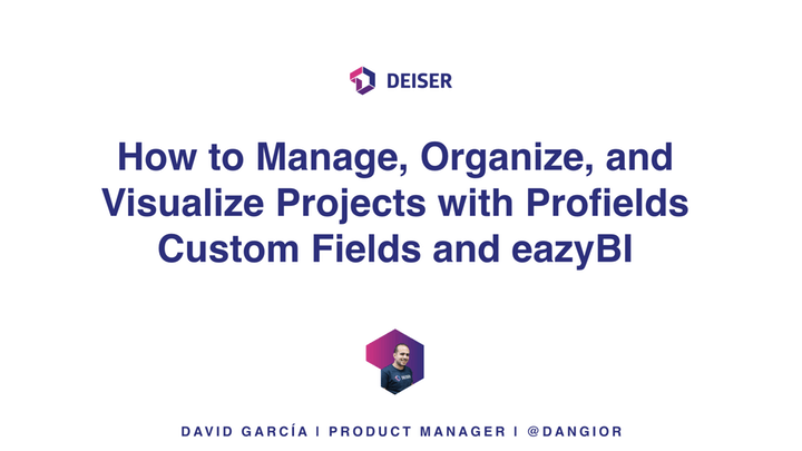 7-How-to-Manage-Organize-and-Visualize-Your-Projects-With-Profields-Custom-Fields-and-eazyBI-by-David-Garci%CC%81a-DEISER