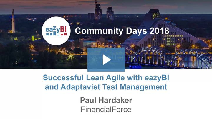 4-Successful Lean Agile with eazyBI and Adaptavist Test Management by Paul Hardaker, FinancialForce
