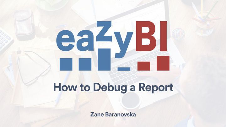 How-to-Debug-Your-Reports-by-Zane-Baranovska-eazyBI